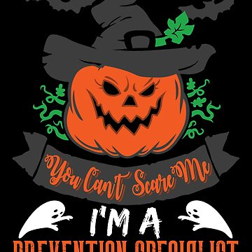 Halloween T-Shirts & Gifts: You Can't Scare Me I'm a Prevention Specialist by wantneedlove