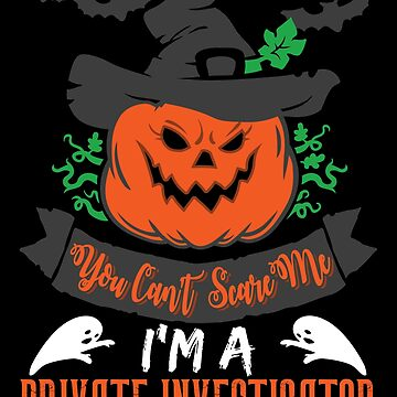 Halloween T-Shirts & Gifts: You Can't Scare Me I'm a Private Investigator by wantneedlove