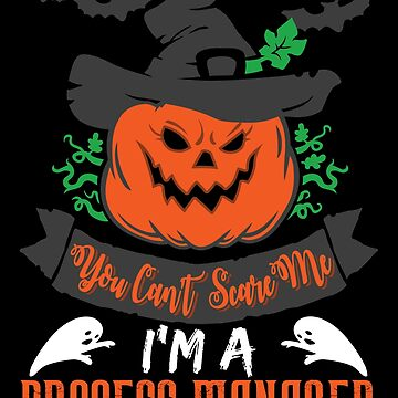 Halloween T-Shirts & Gifts: You Can't Scare Me I'm a Process Manager by wantneedlove