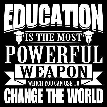 Education Is The Most Powerful Weapon  by ThreadsNouveau