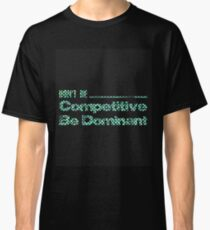 don't be competative be dominant Colorful 1 Classic T-Shirt
