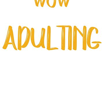 Wow Look At Me Adulting All Over The Place by dmanalili