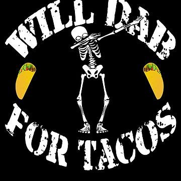 Funny Halloween Skeleton Will Dab For Tacos. Taco Lover Gift by galleryOne