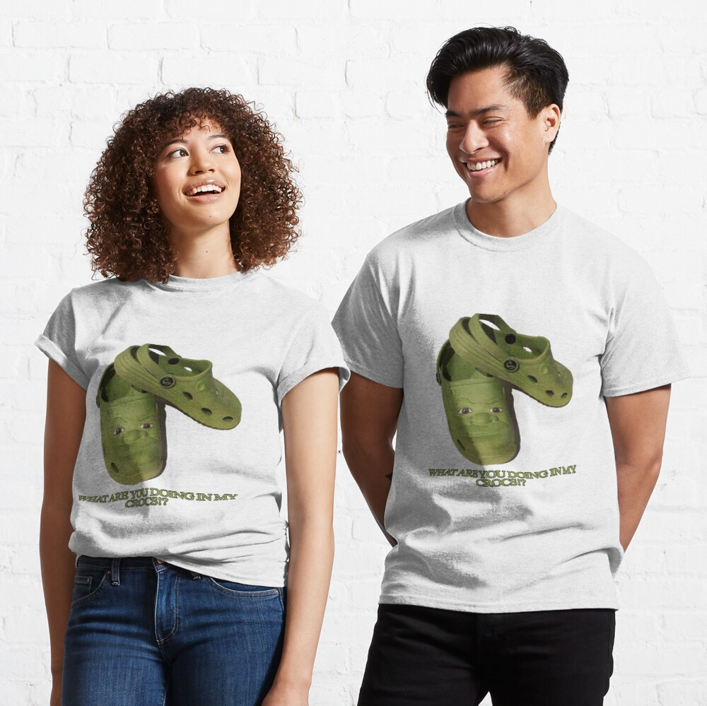 What are you doing in my Shrek Crocs Classic T-Shirt