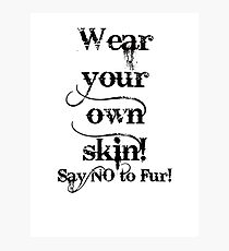 Wear your own skin - Black text Photographic Print