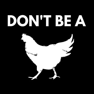 DO NOT BE A CHICKEN by phys