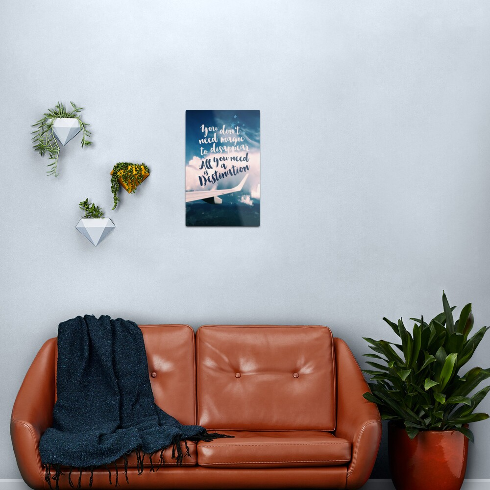 You Don't Need Magic to Disappear All You Need is a Destination Metal Print
