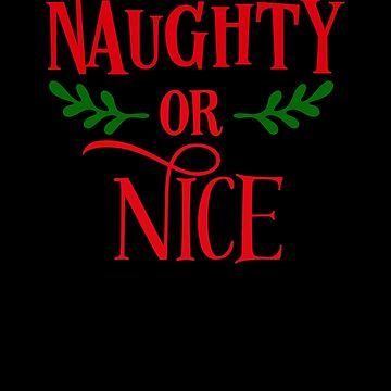 Naughty Or Nice Funny Humor Merry Christmas Gift Present by Cameronfulton