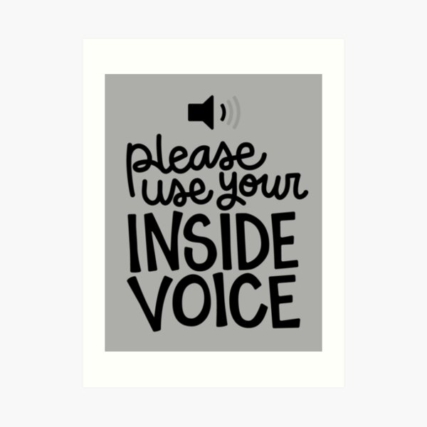 Use your inside voice Art Print