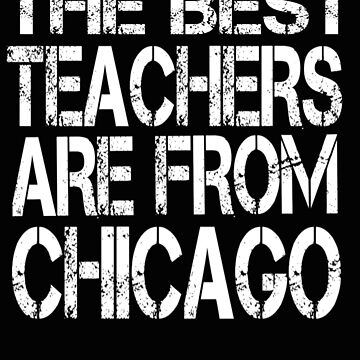The Best Teachers Are From Chicago T Shirt For Teacher by Kiwi-Tienda2017