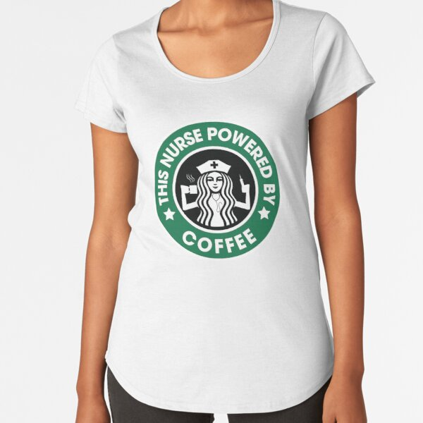 This Nurse Powered By Coffee Premium Scoop T-Shirt