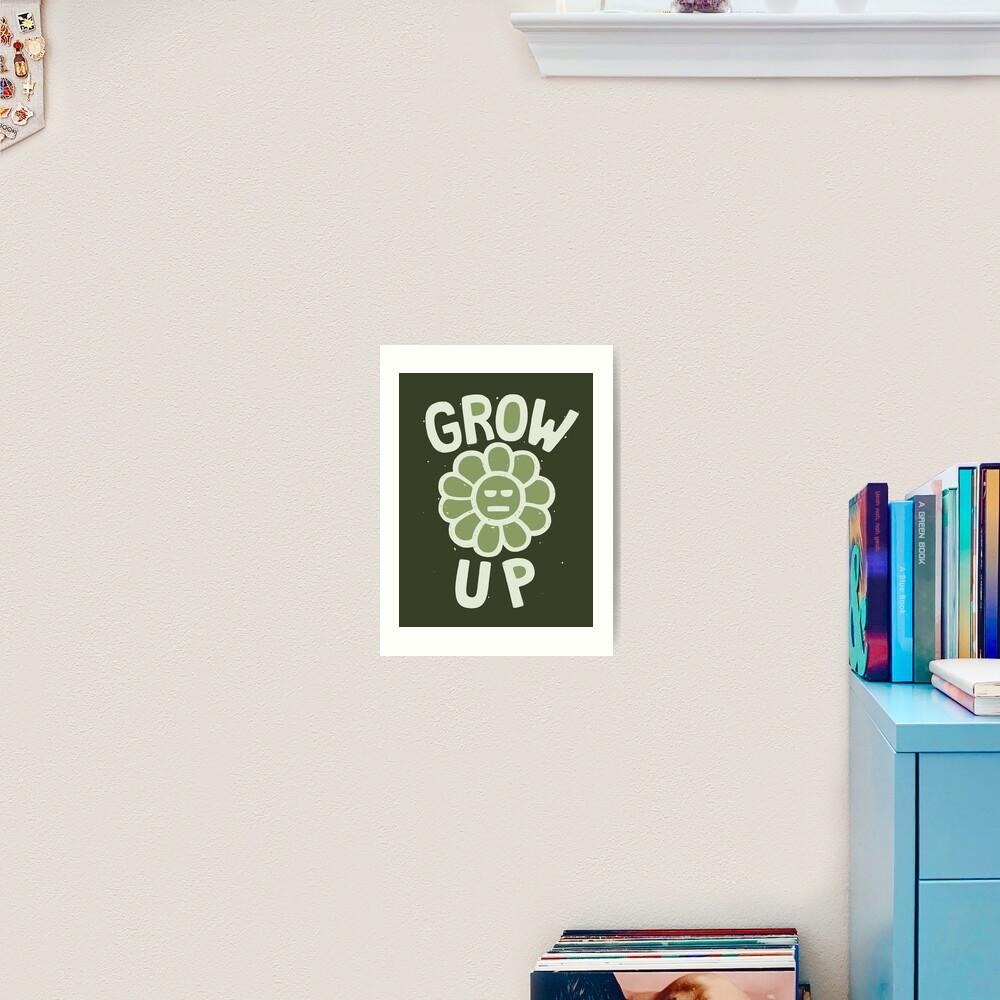 GROW THE F. UP Art Print