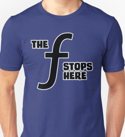 The F-Stops Here T-Shirt