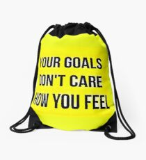 Your Goals Don't Care How You Feel Drawstring Bag