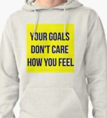 Your Goals Don't Care How You Feel Pullover Hoodie
