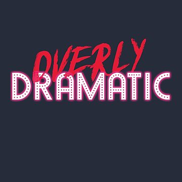 Overly Dramatic by BlueRockDesigns