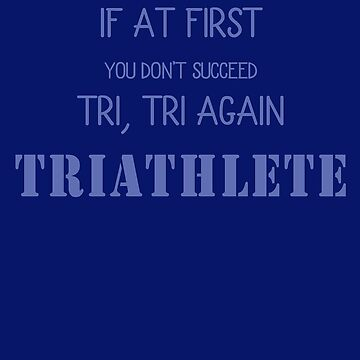 Triathlete Gifts - If at First You Don't Succeed, Tri Tri Again - Athlete Gear by sparkpress