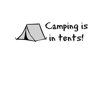 Camping Is In Tents Apparel by mrkprints