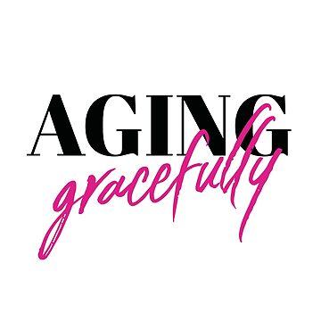 Aging Gracefully (v2) by BlueRockDesigns