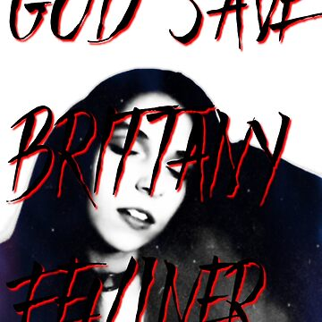 """""""God Save Brittany Feulner™""""   Brittany N Sparks Official Design by mbsauthentic"""