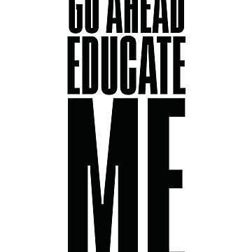 Educate Me (v2) by BlueRockDesigns