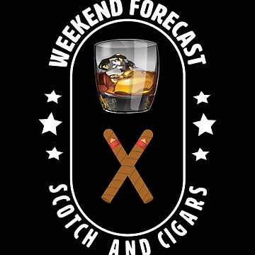 Scotch And Cigars Design - Weekend Forecast Scotch And Cigars by kudostees