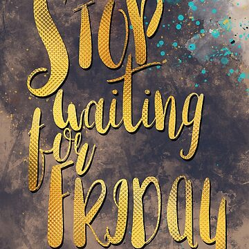 Stop waiting for friday #motivationalquote by JBJart