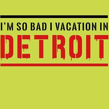 I'm So Bad I Vacation In Detroit T-shirt, I'm So Bad I Vacation In Detroit, T-shirts by vantovn
