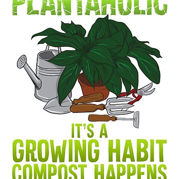 Plantaholic Funny Gardener Grower Plant Lover Gardening Gifts by vince58