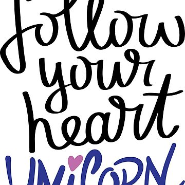 Follow Your Heart Unicorn by ProjectX23