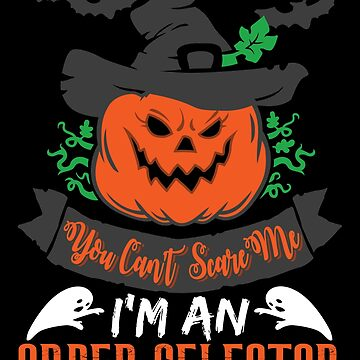 Halloween T-Shirts & Gifts: You Can't Scare Me I'm an Order Selector by wantneedlove