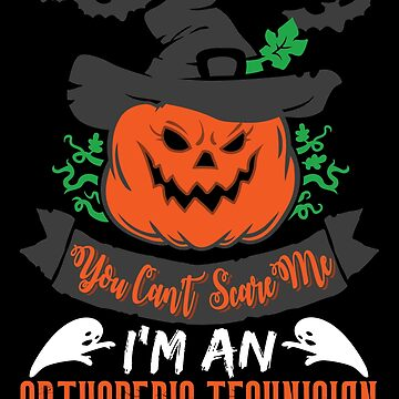 Halloween T-Shirts & Gifts: You Can't Scare Me I'm an Orthopedic Technician by wantneedlove