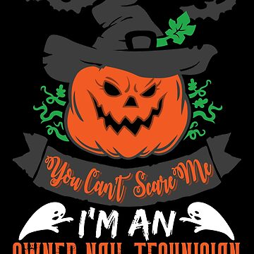 Halloween T-Shirts & Gifts: You Can't Scare Me I'm an Owner Nail Technician by wantneedlove