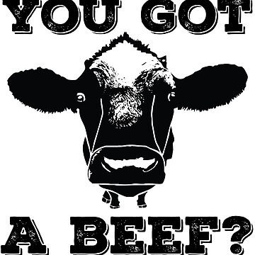 Cow Funny Design - You Got A Beef by kudostees