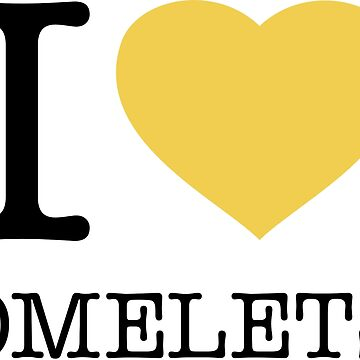 I ♥ OMELETS by eyesblau