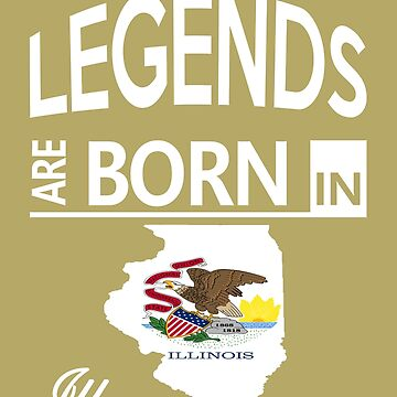 Illinois Born Legends Birthday Christmas Gift by smily-tees