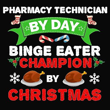 Pharmacy Technician by day Binge Eater by Christmas Xmas by losttribe
