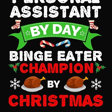 Personal Assistant by day Binge Eater by Christmas Xmas by losttribe