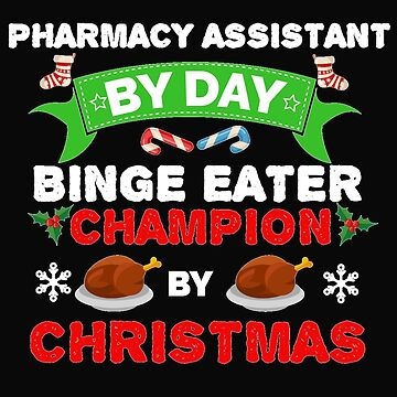 Pharmacy Assistant by day Binge Eater by Christmas Xmas by losttribe