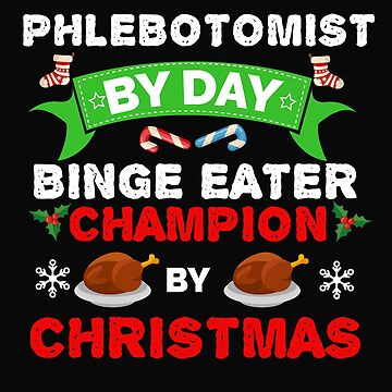 Phlebotomist  by day Binge Eater by Christmas Xmas by losttribe