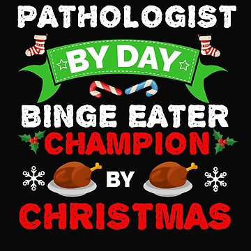 Pathologist by day Binge Eater by Christmas Xmas by losttribe