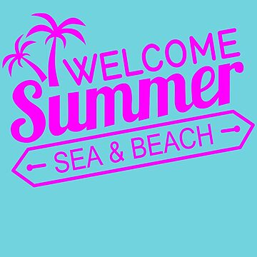 Welcome Summer Sea Beach Great Fashion T-Shirt by andalit