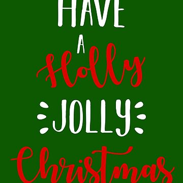 Have A Holly Jolly Christmas by ccheshiredesign