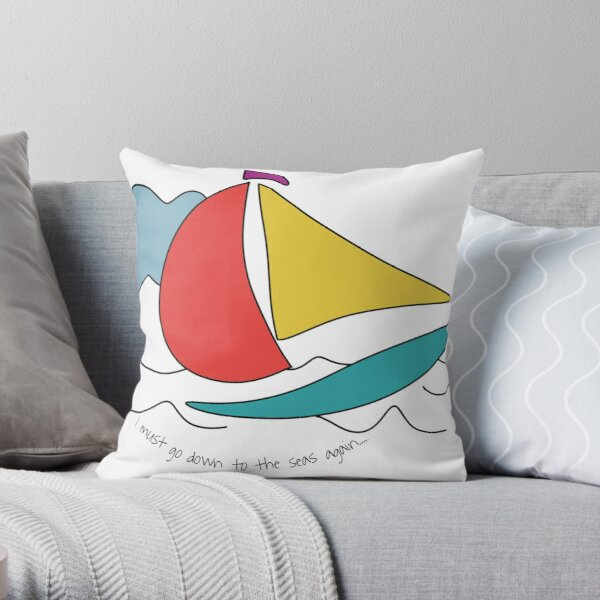I must go down to the seas again Throw Pillow