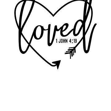 Fun Christian T-shirt Loved 1 John 4:19 by ChangeRiver