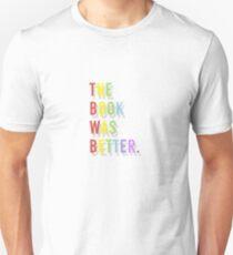The Book Was Better. Unisex T-Shirt
