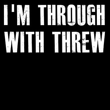 Through With Threw - Stupid English Spelling by PrintPress