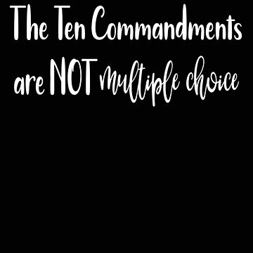 Religious The Ten Commandments are Not Multiple Choice by stacyanne324