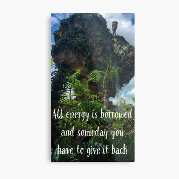 All Energy is Borrowed and Someday You Have to Give it Back Metal Print