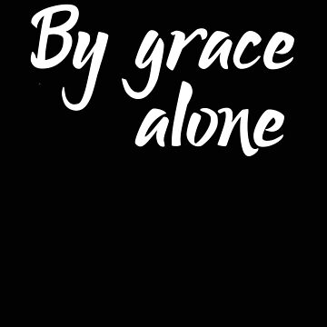 Religious By Grace Alone Christian Gift by stacyanne324